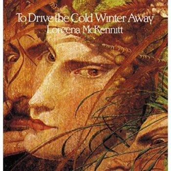 Drive the cold winter away-loreena