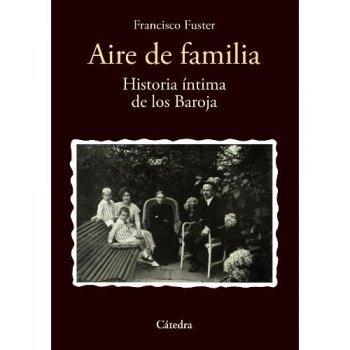 Aire de familia. Historia íntima de los Baroja
