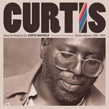 Keep On Keeping On: Curtis Mayfield Studio Albums 1970-1974 - 4 CD