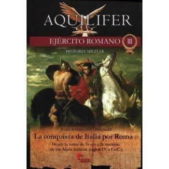 Aquilifer. Ejército Romano II La conquista de Italia por Roma